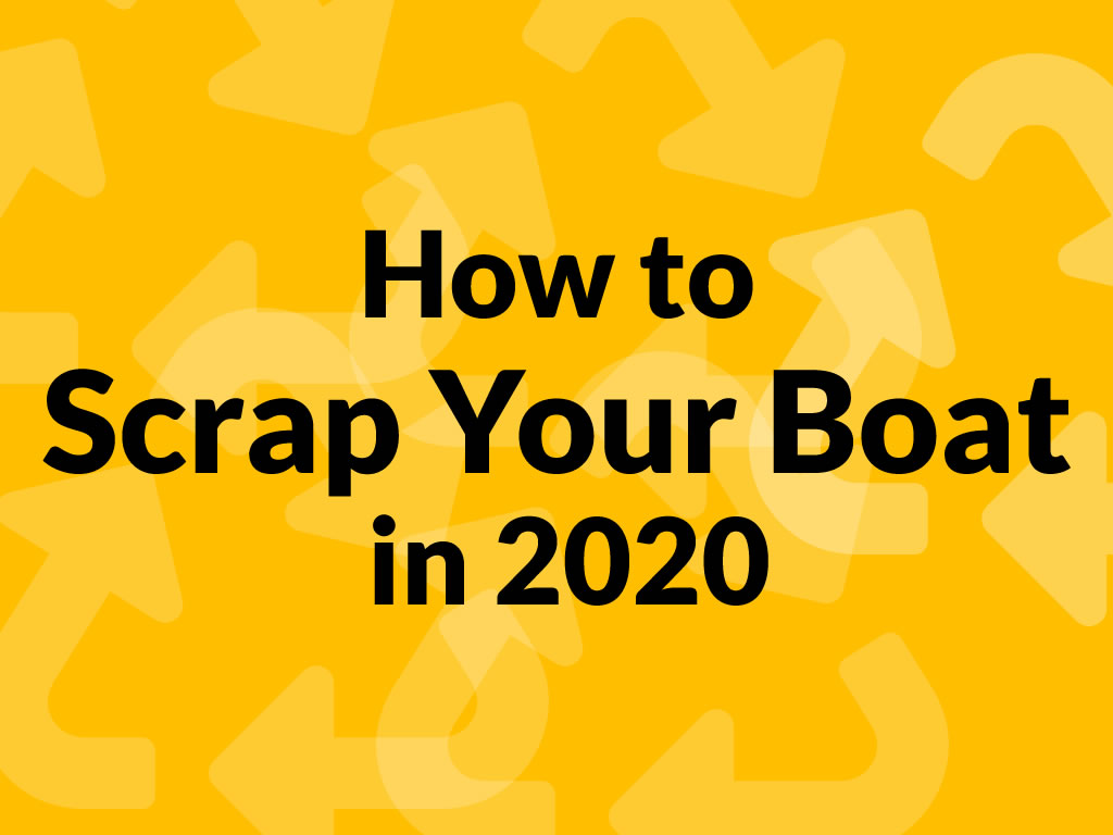 how to scrap your boat in 2020